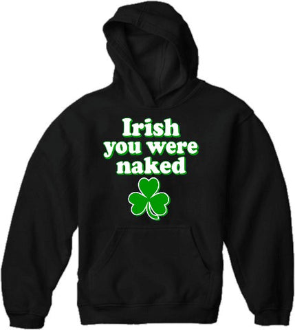 St. Patrick's Day Irish You Were Naked Hoodie