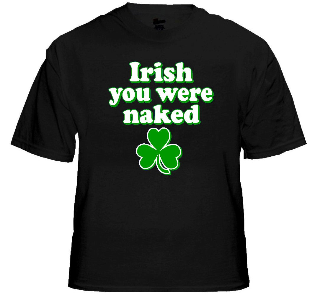 St. Patrick's Day Irish You Were Naked T-Shirt