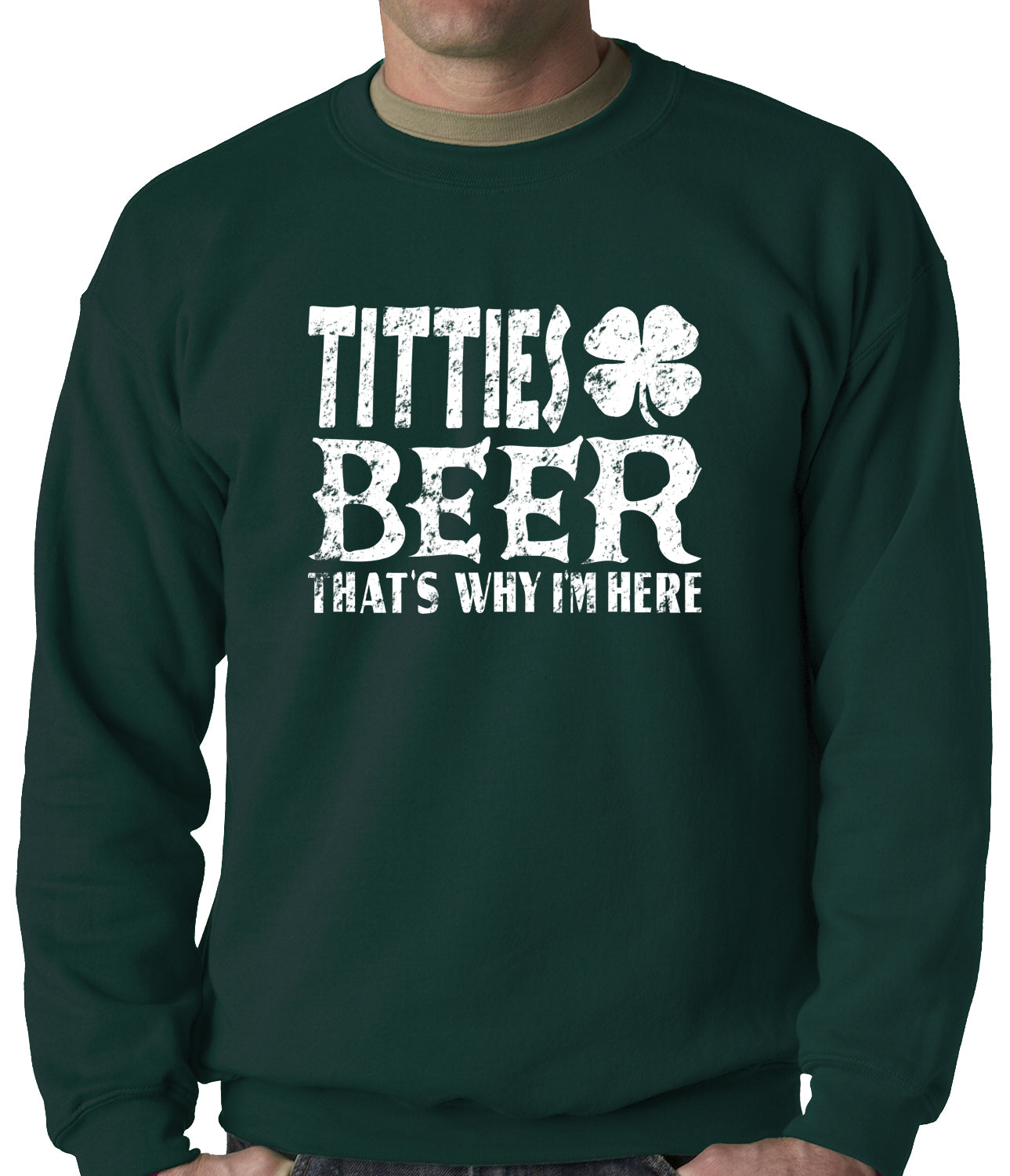 St. Patricks - Titties and Beer That's Why I'm Here Crewneck