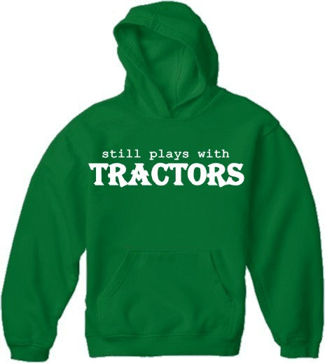 Still Plays With Tractors Hoodie