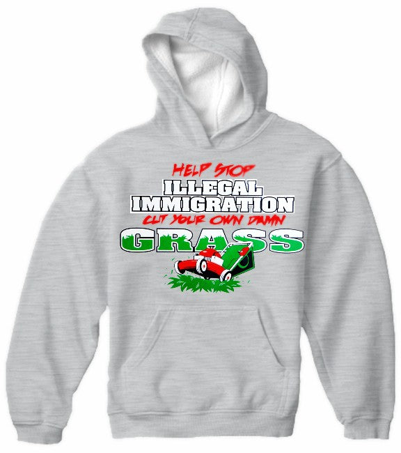 Stop Illegal Immigration, Cut your Own Grass Hoodie