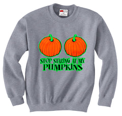 Stop Staring At My Pumpkins Crewneck Sweatshirt