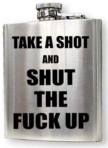 """Take A Shot And Shut The F*CK UP"" 6 oz. Hip Flask"