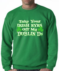 Take Your Irish Eyes Off My Dublin Ds Adult Crewneck
