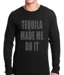 Tequila Made Me Do It Drinking Thermal Shirt