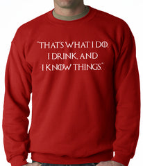 Thats What I Do. I Drink and I Know Things Adult Crewneck