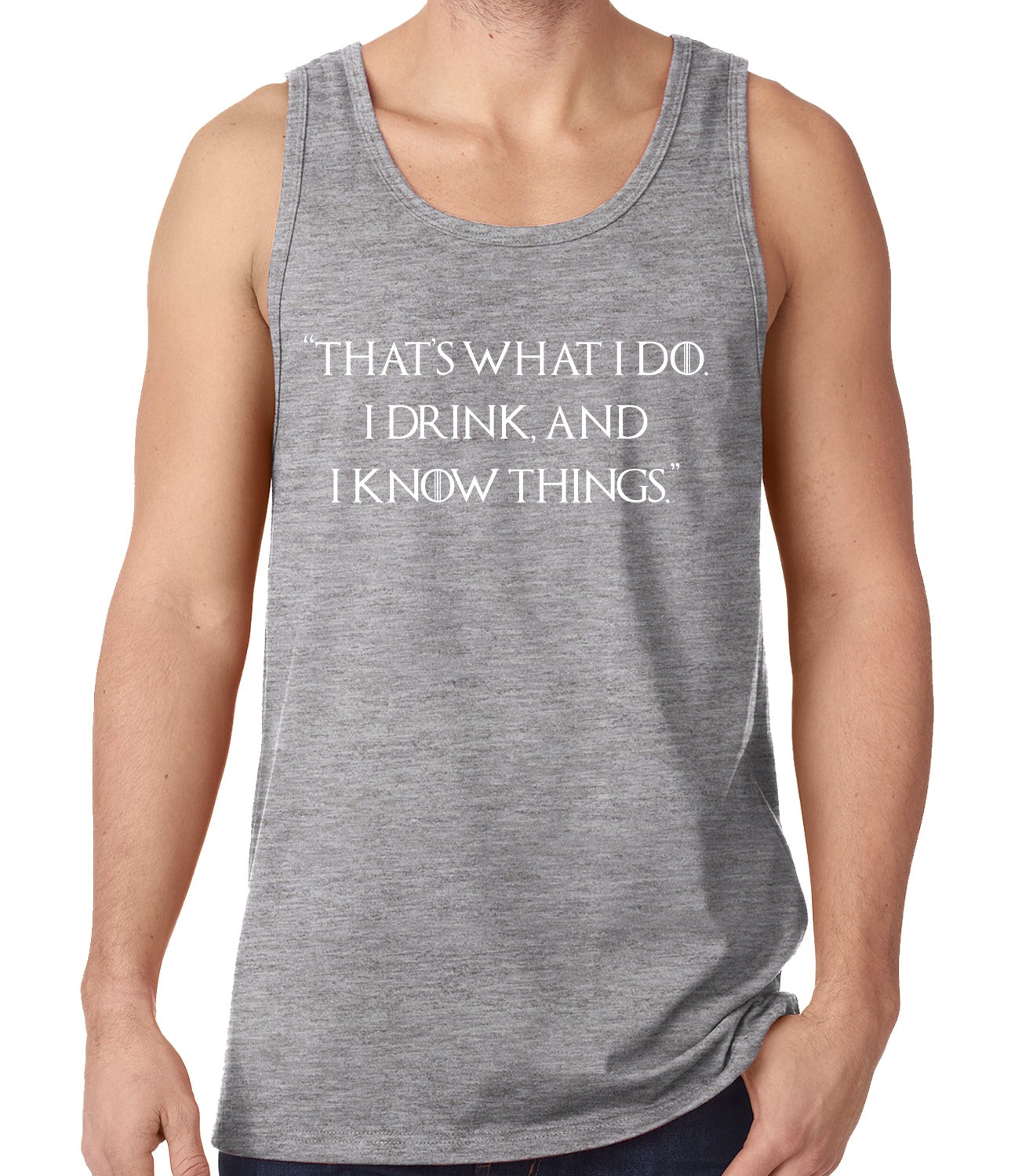 Thats What I Do. I Drink and I Know Things Tank Top