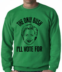 The Only Bush I'm Voting For Adult Crewneck