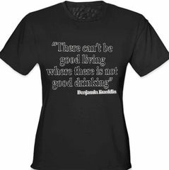 There Can't Be Good Living (Benjamin Franklin)  Girl's T-Shirt