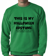 This is My Halloween Costume The Guy Who Banged Your Mom Adult Crewneck