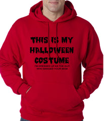This is My Halloween Costume The Guy Who Banged Your Mom Adult Hoodie