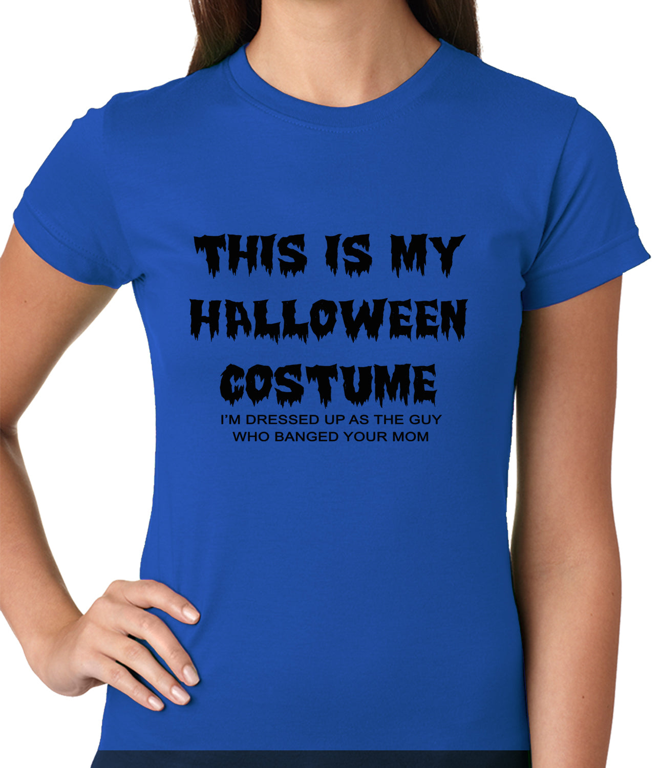 This is My Halloween Costume The Guy Who Banged Your Mom Ladies T-shirt
