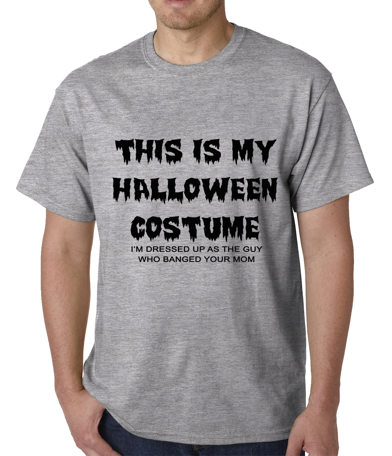 9b61e713 This is My Halloween Costume The Guy Who Banged Your Mom Mens T-shirt –  Bewild