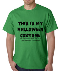 This is My Halloween Costume The Guy Who Banged Your Mom Mens T-shirt