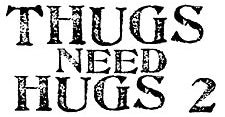 Thugs Need Hugs 2 T-Shirt
