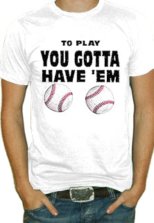 To Play You Gotta Have'em T-Shirt