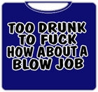 Too Drunk To Fu*k T-Shirt