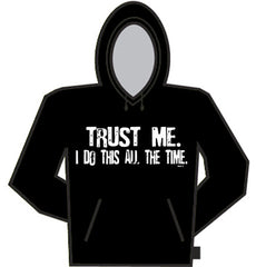 Trust Me I Do This All The Time Hoodie