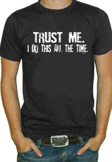 Trust Me I Do This All The Time  Mens T-Shirt