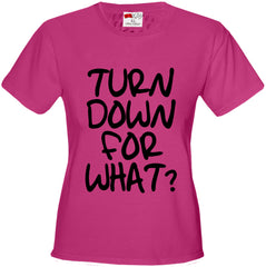 Turn Down For What? Girl's Hip-Hop T-Shirt