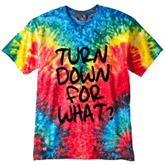 Turn Down For What? Tie Dye Hip-Hop T-Shirt
