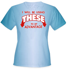 Use These To My Advantage Girl's T-Shirt