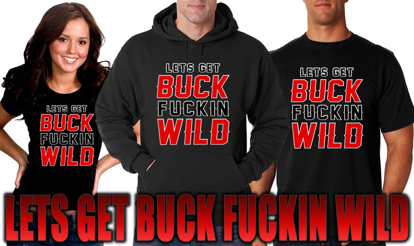 Lets Get Buck F*ckin Wild Girl's T-Shirt