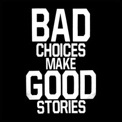 Bad Choices Make Good Stories Crew Neck Sweatshirt
