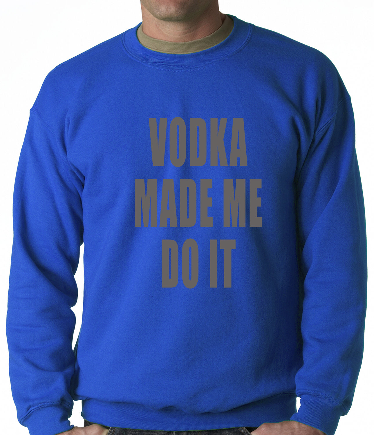 Vodka Made Me Do It Drinking Adult Crewneck
