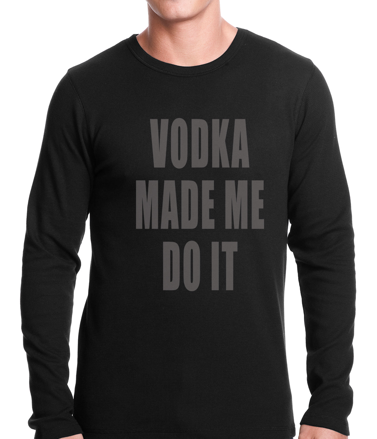 Vodka Made Me Do It Drinking Thermal Shirt
