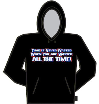 Wasted All The Time Hoodie