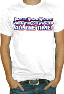 Wasted All The Time T-Shirt