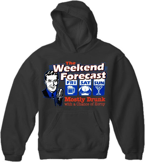 Weekend Forecast Mostly Drunk with a Chance of Horny Hoodie