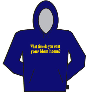What Time You Want Your Mom Home Hoodie