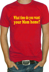 What Time You Want Your Mom Home T-Shirt