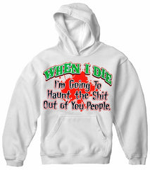 When I Die I'm Going To Haunt You Hoodie