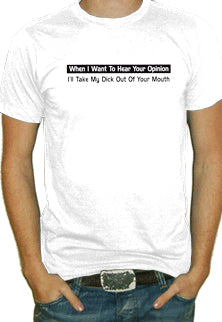 When I Want  To Hear Your Opinion T-Shirt