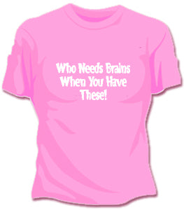 Who Needs Brains Girls T-Shirt