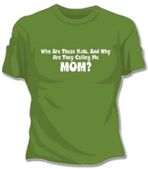Why Are They Calling Me Mom Girls T-Shirt