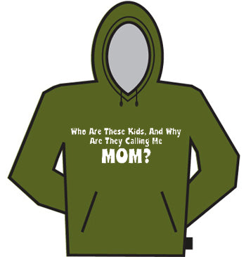 Why Are They Calling Me Mom Hoodie