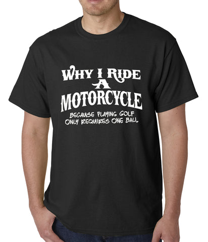 Why I Ride a Motorcycle Mens T-shirt