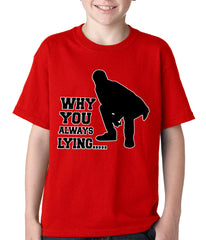 Why You Always Lying Funny Kids T-shirt