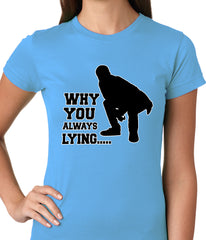 Why You Always Lying Funny Ladies T-shirt