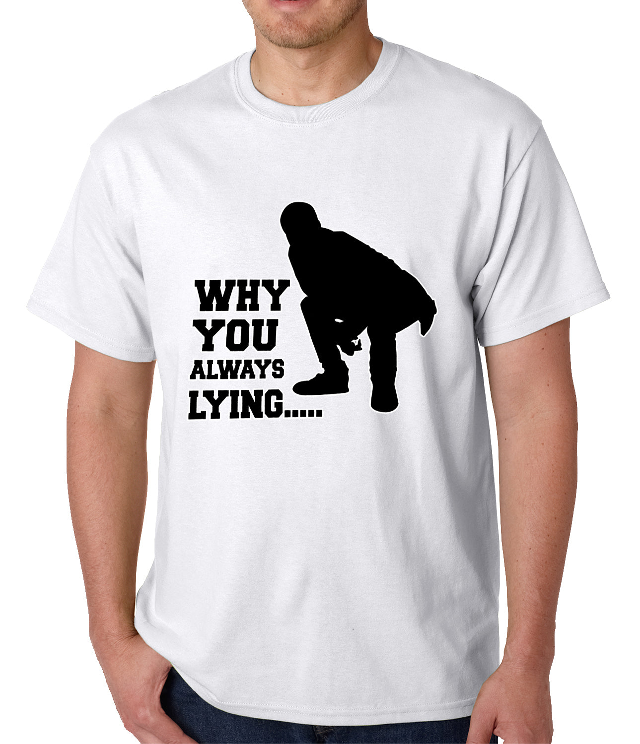 Why You Always Lying Funny Mens T-shirt