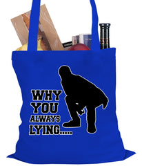 Why You Always Lying Funny Tote Bag
