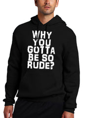 Why You Gotta Be So Rude? Adult Hoodie