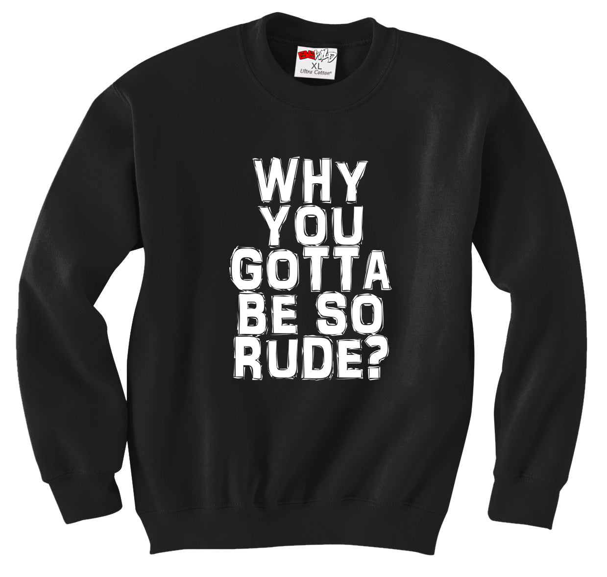 Why You Gotta Be So Rude? Crewneck Sweatshirt