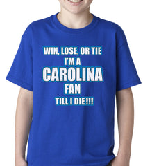 Win Lose Or Tie, I'm A Carolina Fan Til I Die Football Kids T-shirt