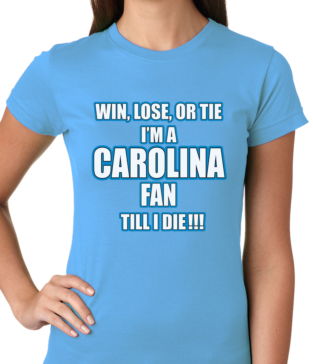 win lose or tie i m a carolina fan til i die football