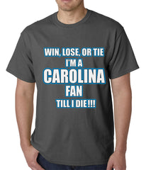 Win Lose Or Tie, I'm A Carolina Fan Til I Die Football Mens T-shirt